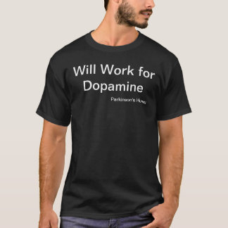 "Parkinson's Humor Tee ""Will Work for Dopamine"""