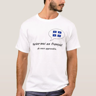 Parlez-moi en francais (Quebec version) T-Shirt