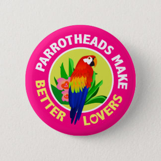 Parrotheads Make Better Lovers Button Pin