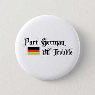 Part German All Trouble 2 Inch Round Button