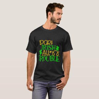 Part Irish all Trouble Funny Irish Design T-Shirt