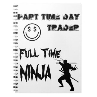 Part Time Day Trader Full Time Ninja Spiral Notebook