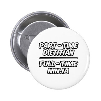 Part-Time Dietitian...Full-Time Ninja 2 Inch Round Button
