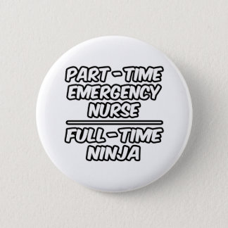 Part-Time Emergency Nurse...Full-Time Ninja 2 Inch Round Button