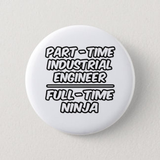 Part-Time Industrial Engineer...Full-Time Ninja 2 Inch Round Button