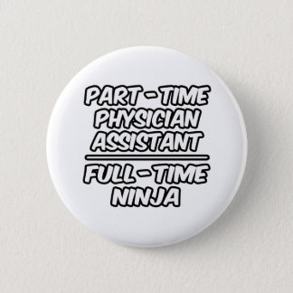 Part-Time Phys Assistant...Full-Time Ninja 2 Inch Round Button