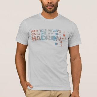 Particle Physics Gives me a Hadron Shirt