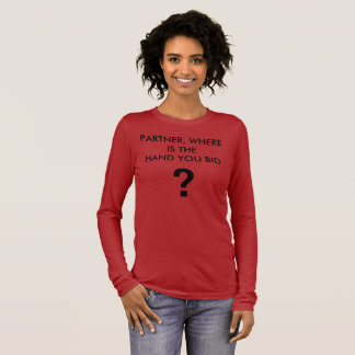 PARTNER, WHERE IS THE HAND YOU BID ? T-SHIRT