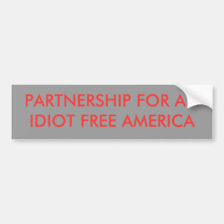 PARTNERSHIP FOR AN IDIOT FREE AMERICA BUMPER STICKER