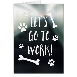 partons pour travailler apportent votre chien carte de correspondance