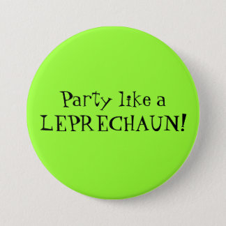 Party like a LEPRECHAUN! 3 Inch Round Button