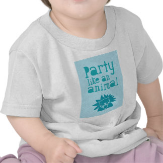 Party like an ANIMAL Tee Shirt