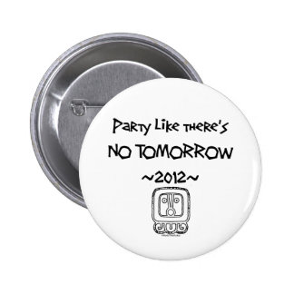 Party like there's NO TOMORROW ~2012~ Button