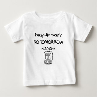 Party like there's NO TOMORROW ~2012~ Tee Shirt