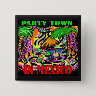PARTY TOWN IN MEXICO 2 INCH SQUARE BUTTON