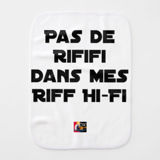 PAS DE RIFIFI DANS MES RIFF HI-FI - Word games Burp Cloth