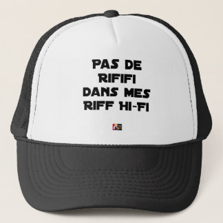 PAS DE RIFIFI DANS MES RIFF HI-FI - Word games Trucker Hat