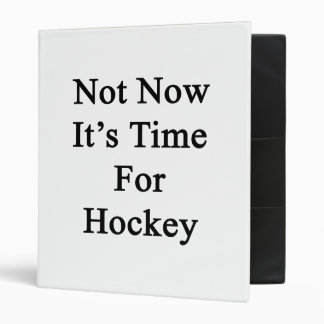 Pas maintenant il est temps pour l'hockey