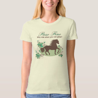 Paso Fino - Why Ride When You Can Glide T-Shirt