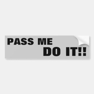 Pass me DO IT! Bumper Sticker