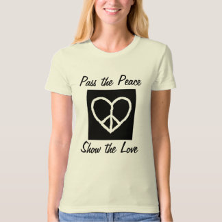 Pass the Peace, Show the Love T-Shirt