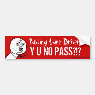 Passing Lane Driver Y U NO PASS Bumper Sticker