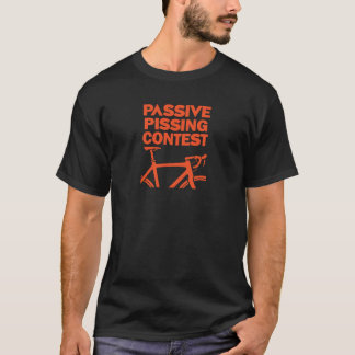 Passive Pissing Contest T-Shirt
