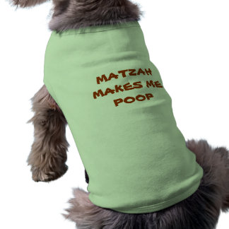 PASSOVER MATZAH MAKES ME POOP DOG SHIRT