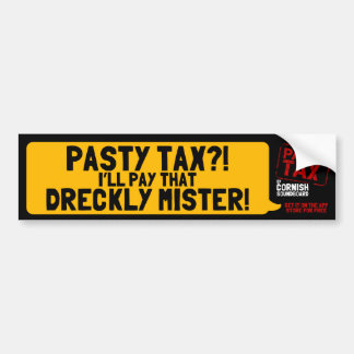 Pasty Tax?! I'll Pay That Dreckly Mister! Bumper Sticker