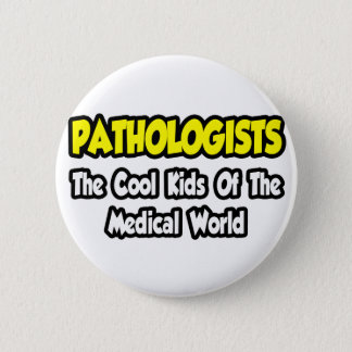 Pathologists...Cool Kids of Medical World 2 Inch Round Button