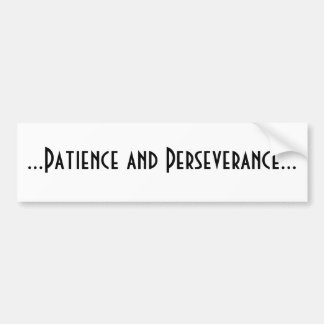 Patience and Perseverance Bumper Sticker