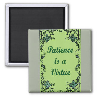 Patience is a virtue magnet