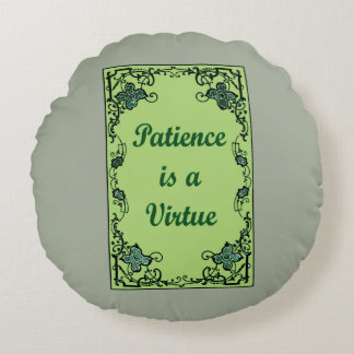 Patience is a virtue round pillow