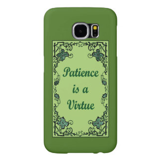 Patience is a virtue samsung galaxy s6 case