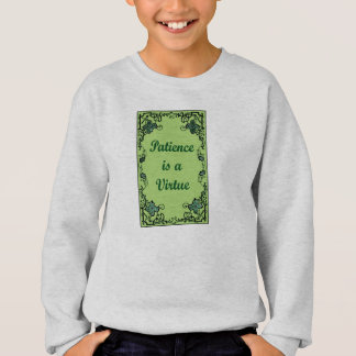 Patience is a virtue sweatshirt