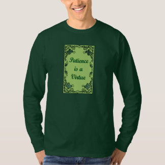 Patience is a virtue T-Shirt
