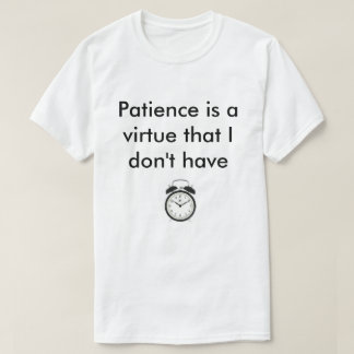 Patience is not a virtue T-Shirt