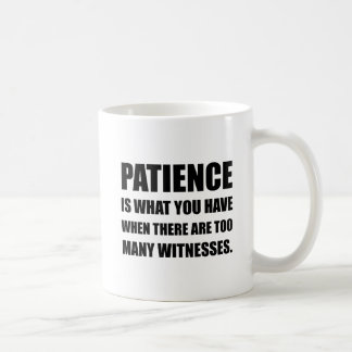 Patience Too Many Witnesses Coffee Mug