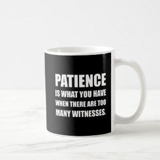 Patience Too Many Witnesses Coffee Mug
