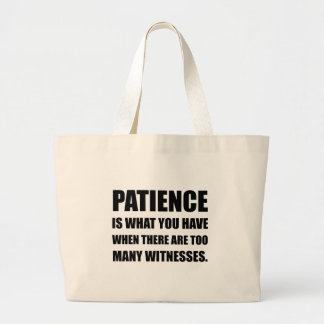 Patience Too Many Witnesses Large Tote Bag