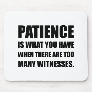 Patience Too Many Witnesses Mouse Pad