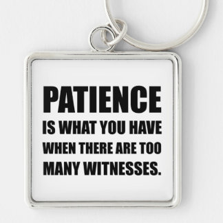 Patience Too Many Witnesses Silver-Colored Square Keychain
