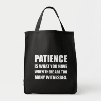 Patience Too Many Witnesses Tote Bag