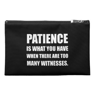 Patience Too Many Witnesses Travel Accessory Bag