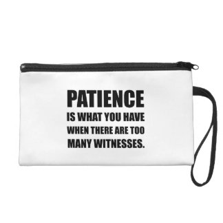 Patience Too Many Witnesses Wristlet
