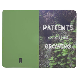 Patience You Are Growing Notebook