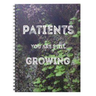 Patients You Are Growing Spiral Notebook