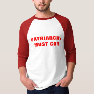 PATRIARCHY MUST GO!! T-Shirt