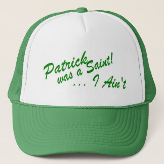 Patrick was a Saint ... I Ain't! Hat