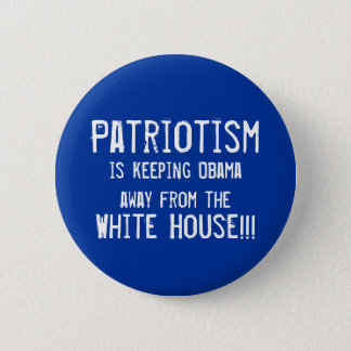 Patriotism, is keeping Obama out o... - Customized 2 Inch Round Button